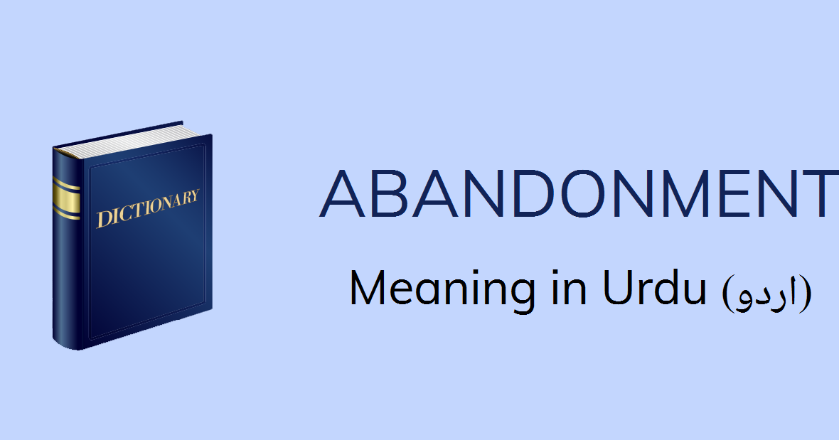 Abandonment Meaning In Urdu Abandonment Definition English To Urdu