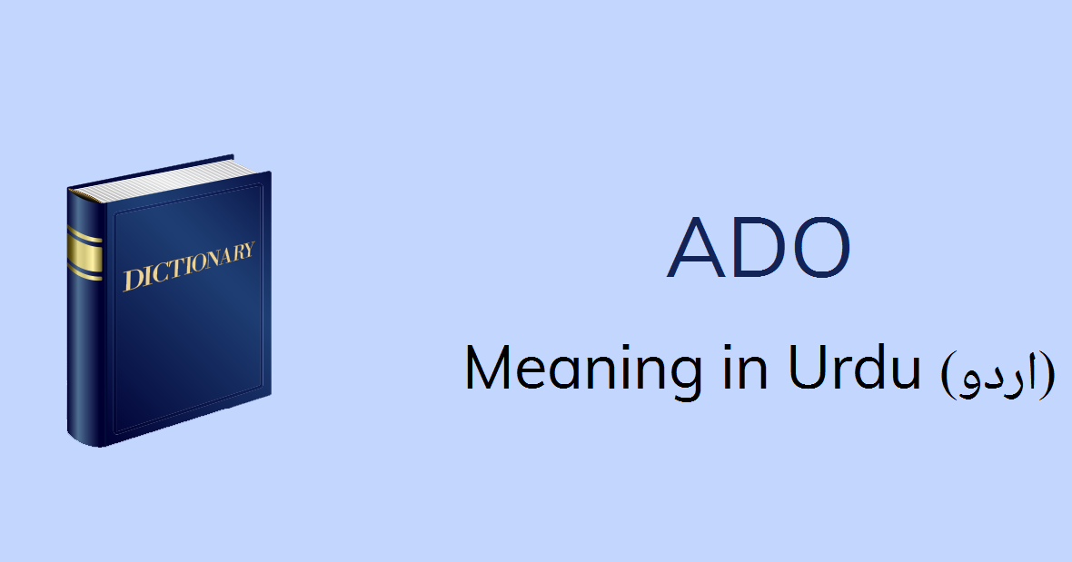 Ado Meaning In Urdu Ado Definition English To Urdu
