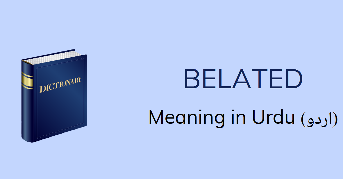 Belated Meaning In Urdu Belated Definition English To Urdu