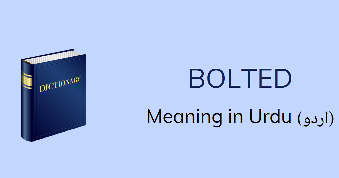 Bolted Meaning In Urdu Bolted Definition English To Urdu