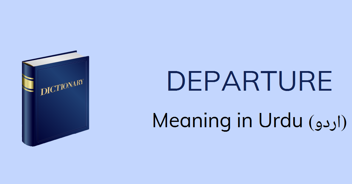 Departure Meaning In Urdu Departure Definition English To Urdu