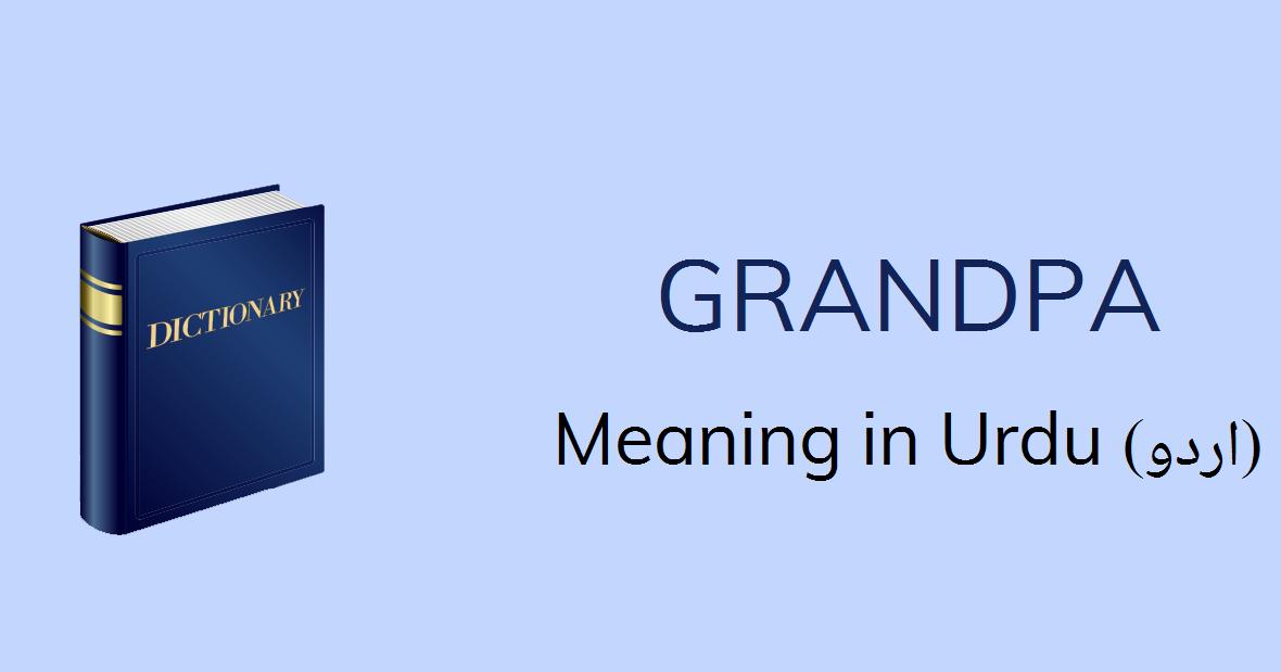 Grandpa Meaning In Urdu Grandpa Definition English To Urdu