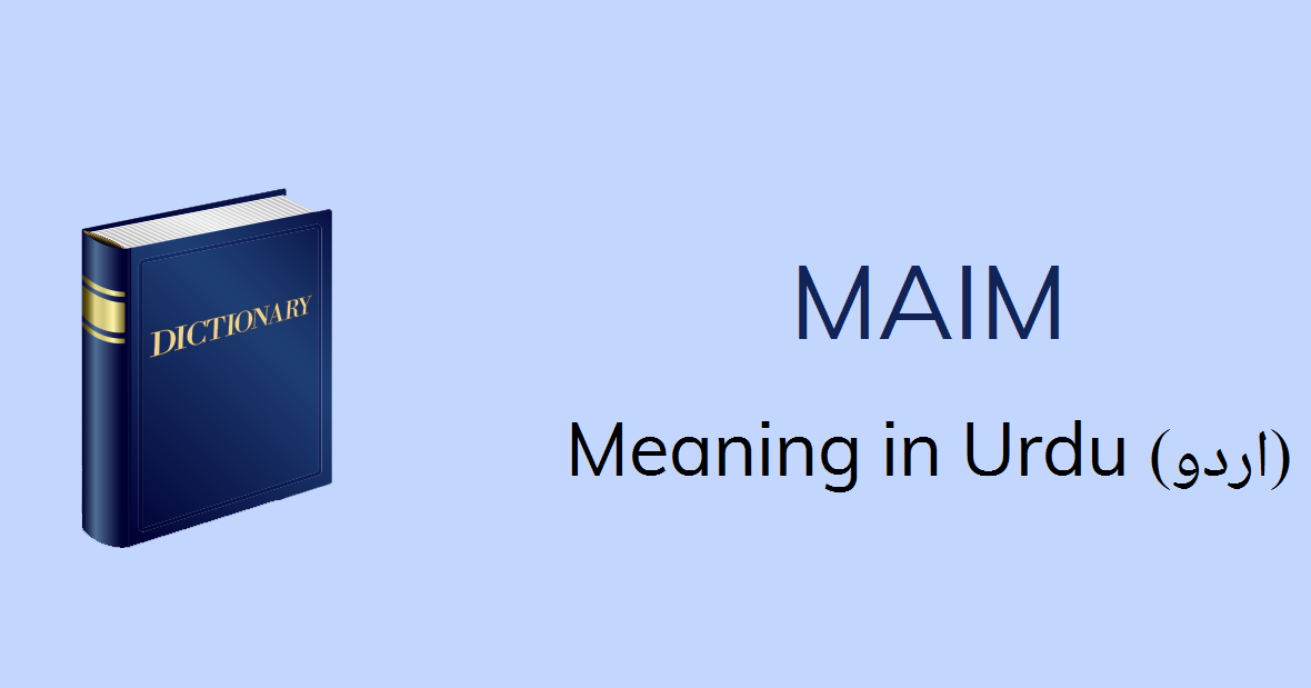Maim Meaning In Urdu Maim Definition English To Urdu