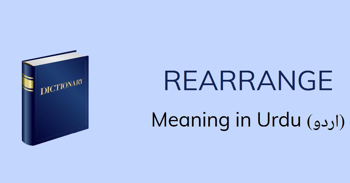 Rearrange Meaning In Urdu Rearrange Definition English To Urdu