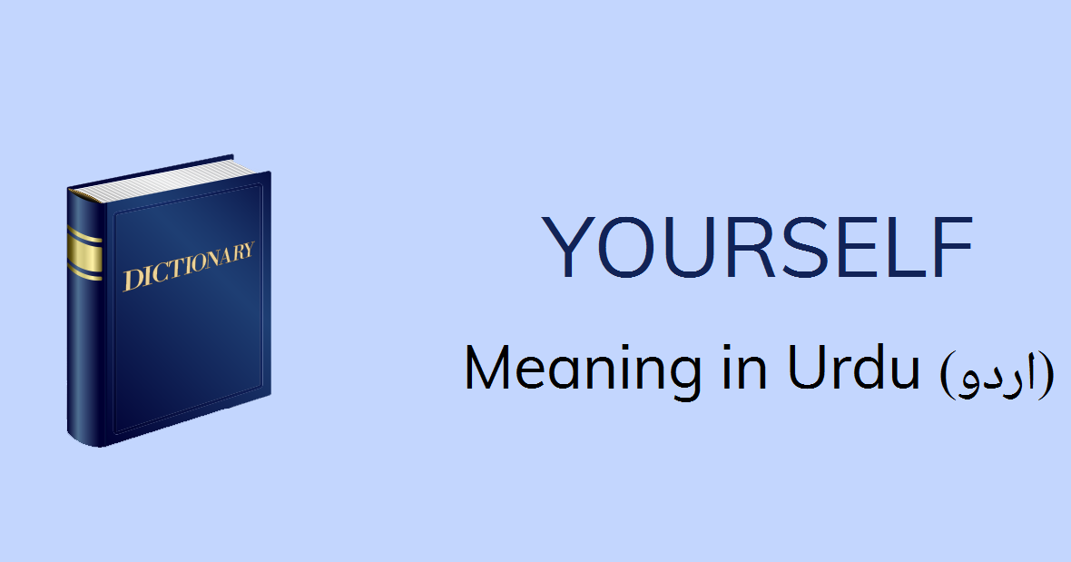 Yourself Meaning In Urdu Aap Khud Yourself Definition English To Urdu